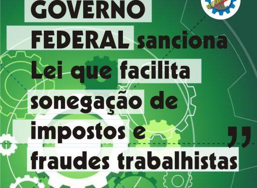 Governo Federal sanciona Lei que facilita sonegação de impostos e fraudes trabalhistas