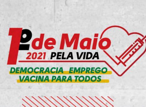 Centrais reivindicam democracia, emprego e vacina para todos no 1° de Maio pela Vida