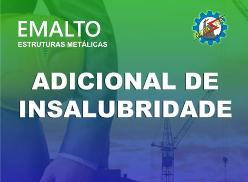 ADICIONAL DE  INSALUBRIDADE  PARA SOLDADORES DA  EMPRESA EMALTO ESTRUTURAS METÁLICAS
