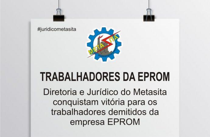 Diretoria e Jurídico do Metasita conquistam vitória para os trabalhadores demitidos da empresa EPROM